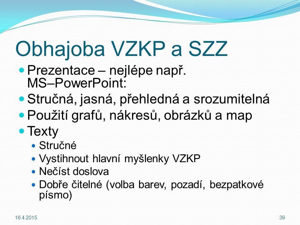 Obhajoba VZKP a SZZ Prezentace – nejlépe např. MS–PowerPoint: