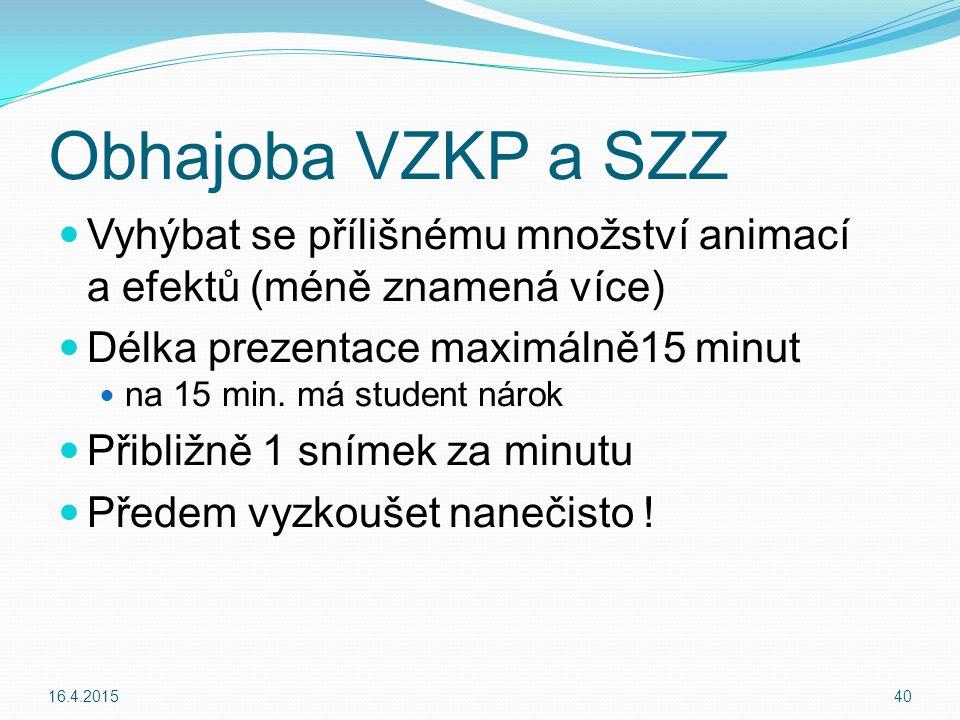 Obhajoba VZKP a SZZ Vyhýbat se přílišnému množství animací a efektů (méně znamená více) Délka prezentace maximálně15 minut.