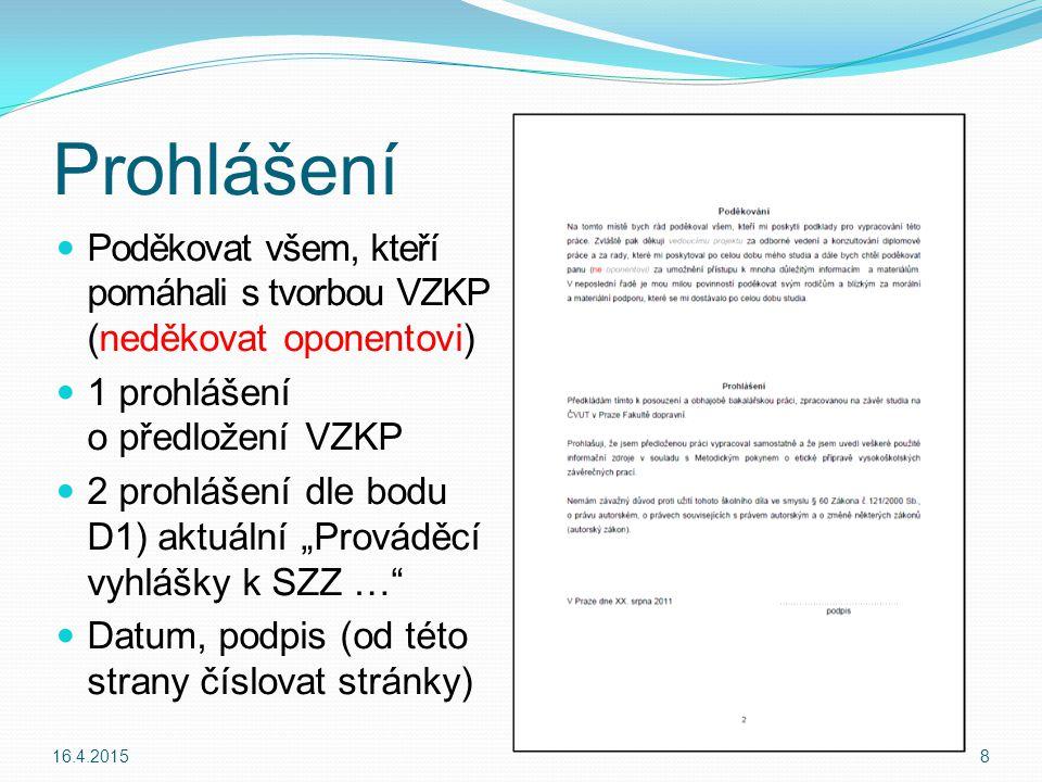 Prohlášení Poděkovat všem, kteří pomáhali s tvorbou VZKP (neděkovat oponentovi) 1 prohlášení o předložení VZKP.