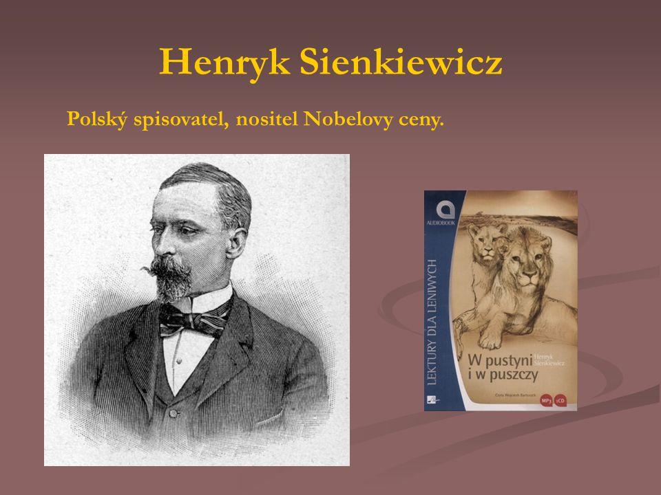 Henryk Sienkiewicz Polský spisovatel, nositel Nobelovy ceny.