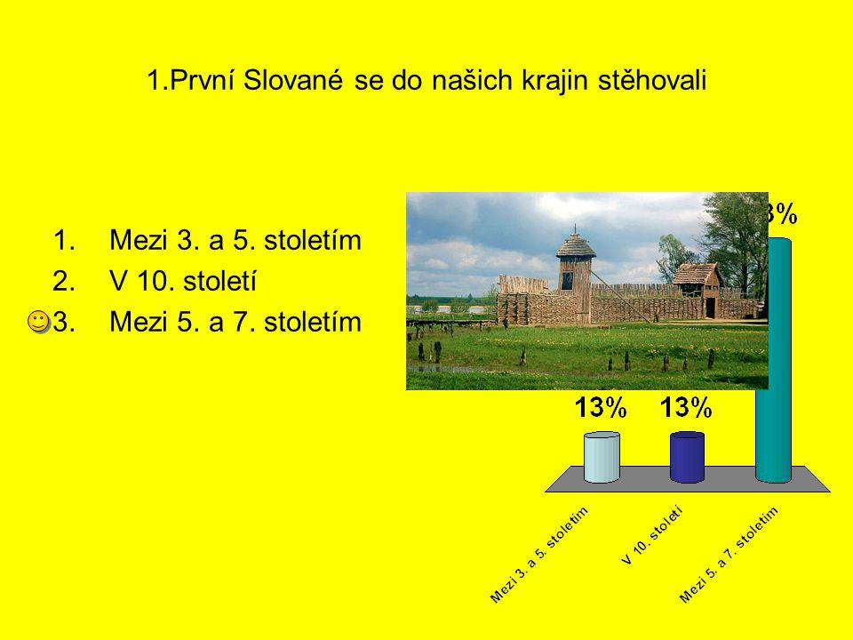 1.První Slované se do našich krajin stěhovali