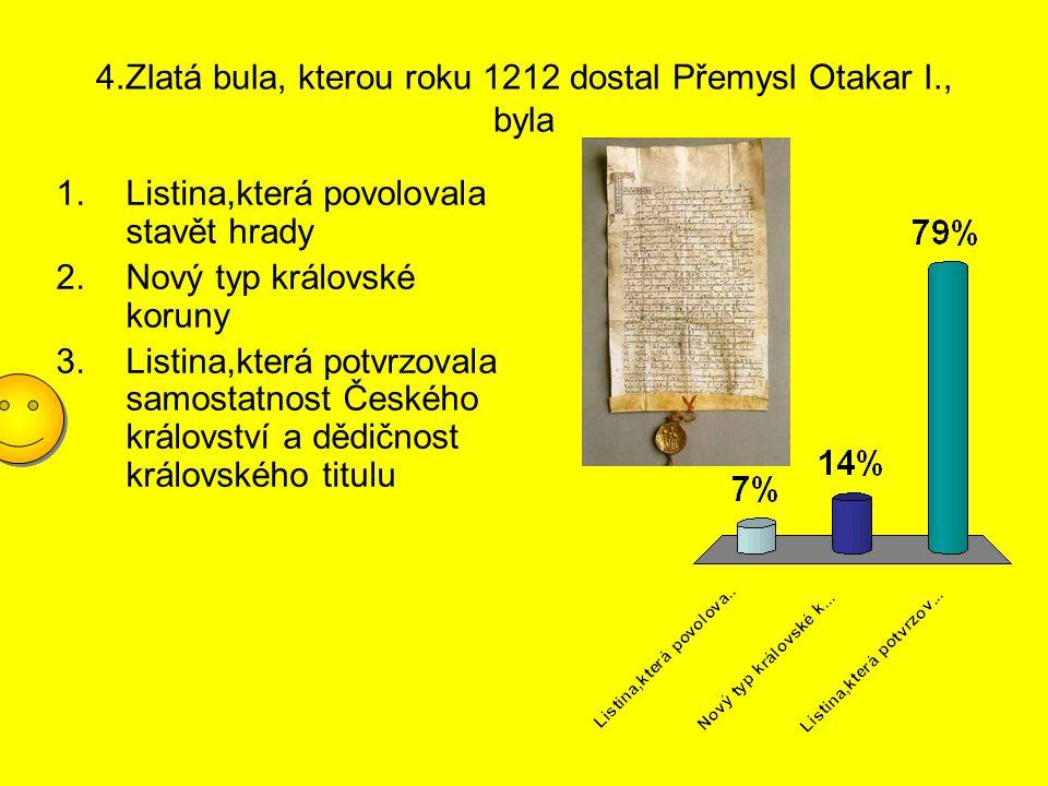 4.Zlatá bula, kterou roku 1212 dostal Přemysl Otakar I., byla