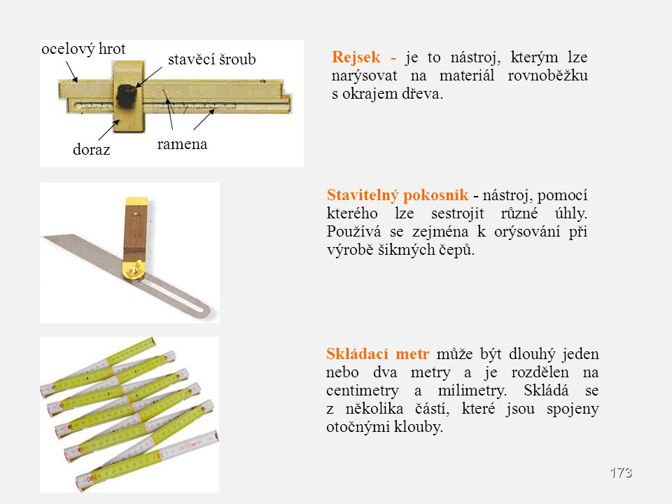 ocelový hrot stavěcí šroub. Rejsek - je to nástroj, kterým lze narýsovat na materiál rovnoběžku s okrajem dřeva.