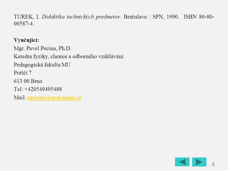 TUREK, I. Didaktika technických predmetov. Bratislava : SPN, 1990