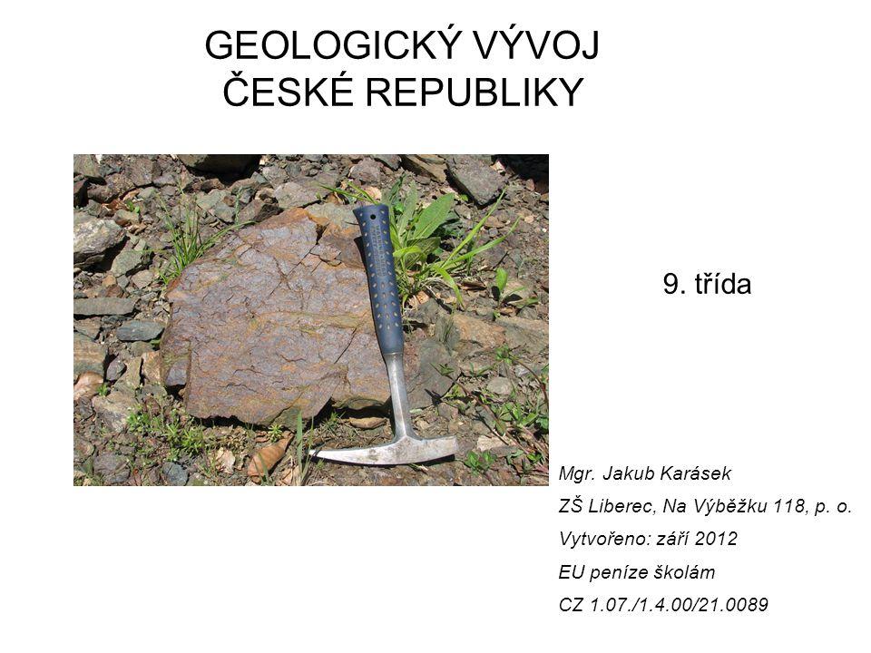 GEOLOGICKÝ VÝVOJ ČESKÉ REPUBLIKY 9. třída Mgr. Jakub Karásek