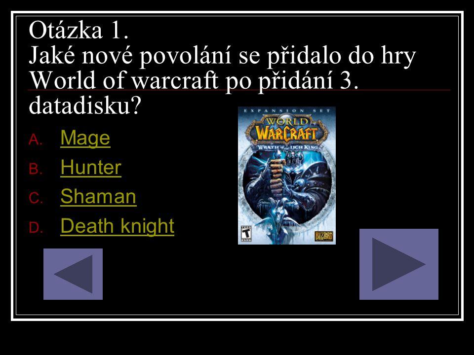 Otázka 1. Jaké nové povolání se přidalo do hry World of warcraft po přidání 3. datadisku