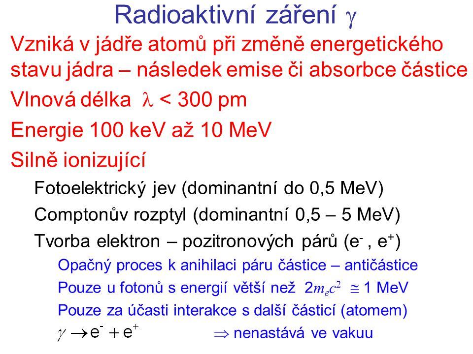 Radioaktivní záření  Vzniká v jádře atomů při změně energetického stavu jádra – následek emise či absorbce částice.