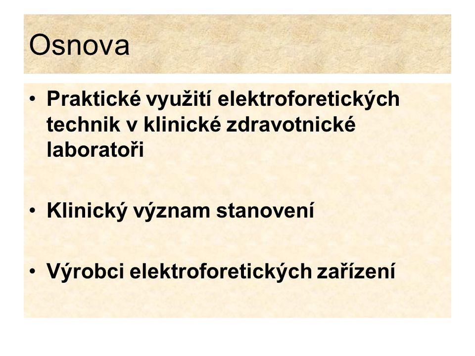 Osnova Praktické využití elektroforetických technik v klinické zdravotnické laboratoři. Klinický význam stanovení.