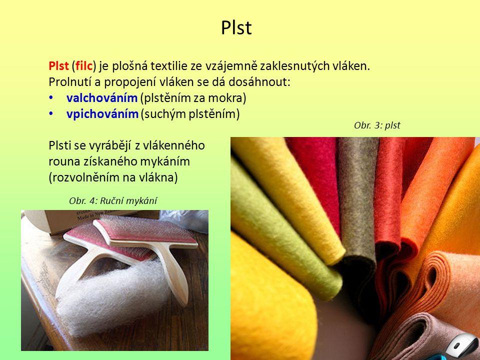 Plst Plst (filc) je plošná textilie ze vzájemně zaklesnutých vláken. Prolnutí a propojení vláken se dá dosáhnout: