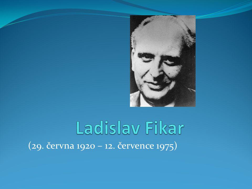 Ladislav Fikar (29. června 1920 – 12. července 1975)