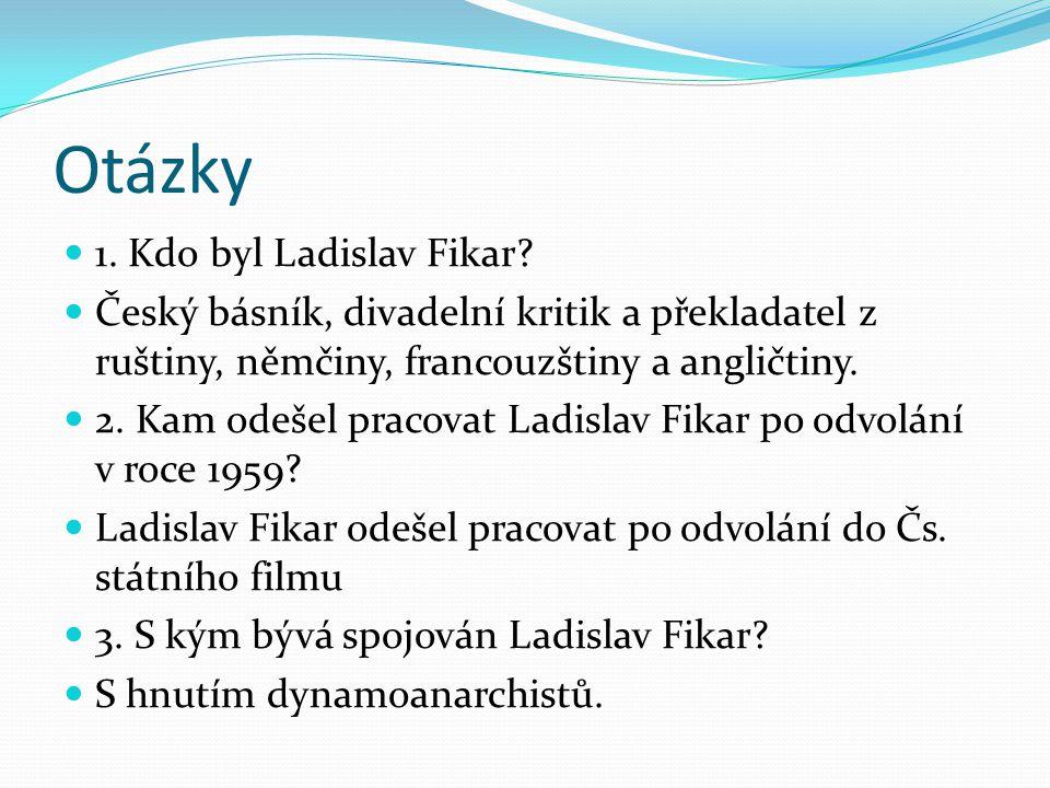 Otázky 1. Kdo byl Ladislav Fikar
