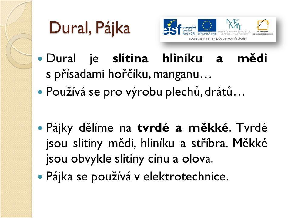 Dural, Pájka Dural je slitina hliníku a mědi s přísadami hořčíku, manganu… Používá se pro výrobu plechů, drátů…