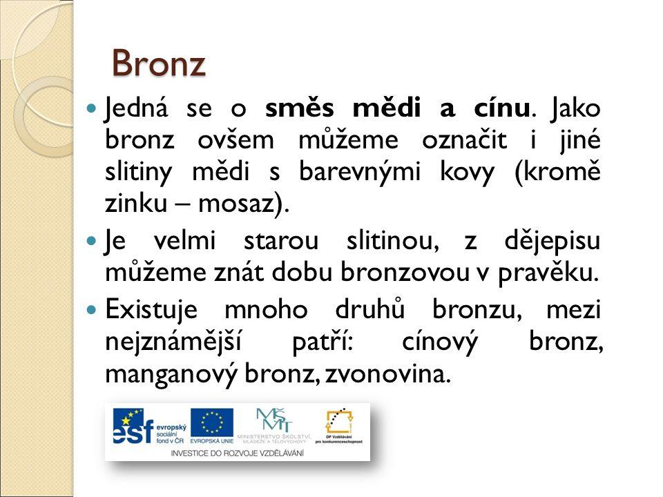 Bronz Jedná se o směs mědi a cínu. Jako bronz ovšem můžeme označit i jiné slitiny mědi s barevnými kovy (kromě zinku – mosaz).