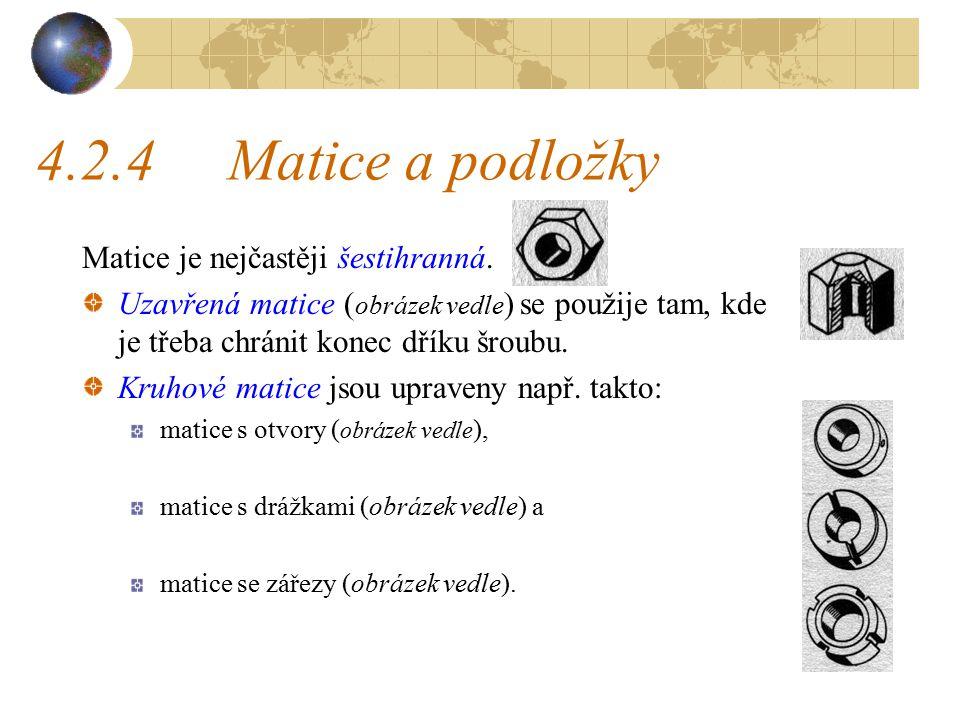 4.2.4 Matice a podložky Matice je nejčastěji šestihranná.