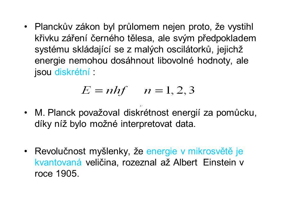 Planckův zákon byl průlomem nejen proto, že vystihl křivku záření černého tělesa, ale svým předpokladem systému skládající se z malých oscilátorků, jejichž energie nemohou dosáhnout libovolné hodnoty, ale jsou diskrétní :
