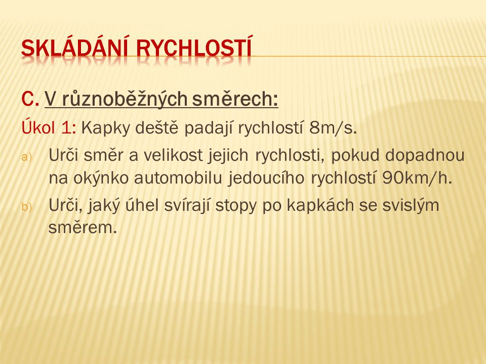 skládání rychlostí C. V různoběžných směrech: