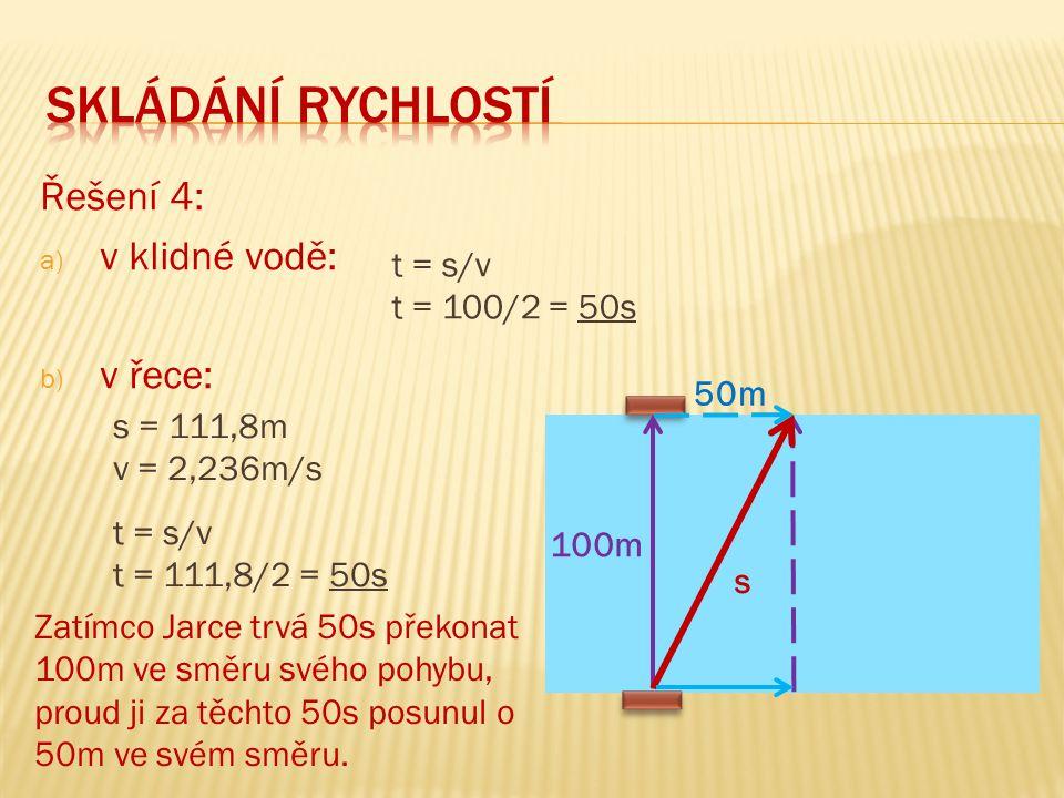skládání rychlostí Řešení 4: v klidné vodě: v řece: t = s/v