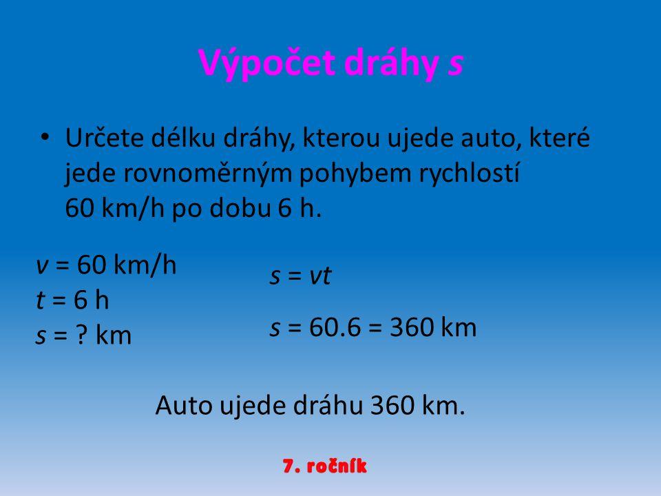 Výpočet dráhy s Určete délku dráhy, kterou ujede auto, které jede rovnoměrným pohybem rychlostí 60 km/h po dobu 6 h.