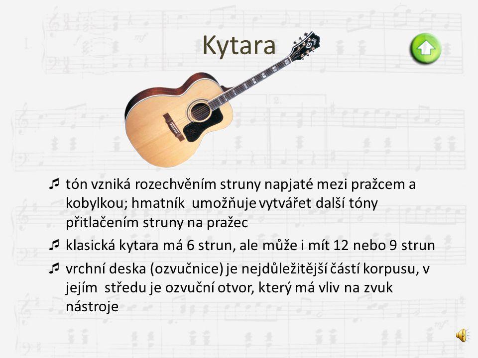 Kytara tón vzniká rozechvěním struny napjaté mezi pražcem a kobylkou; hmatník umožňuje vytvářet další tóny přitlačením struny na pražec.