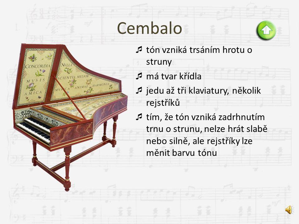 Cembalo tón vzniká trsáním hrotu o struny má tvar křídla