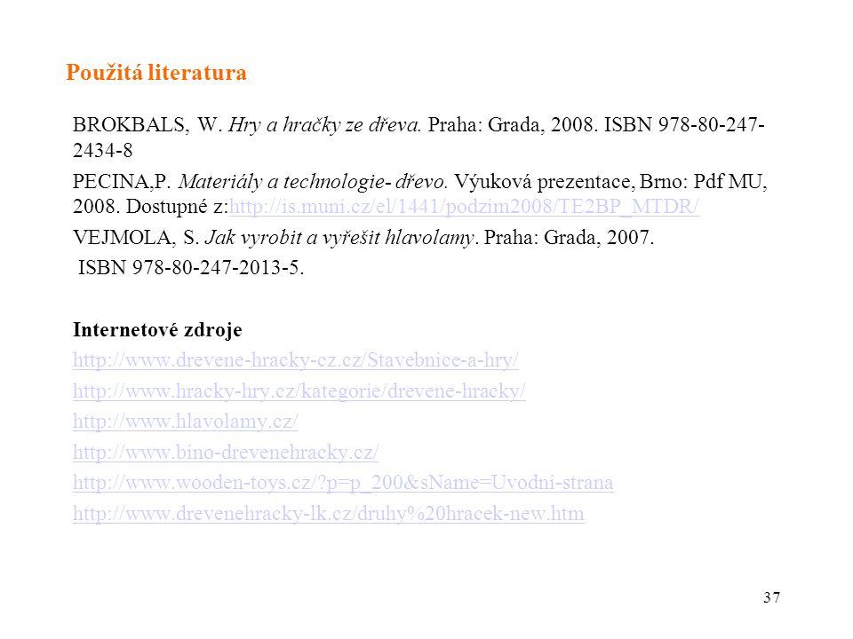 Použitá literatura BROKBALS, W. Hry a hračky ze dřeva. Praha: Grada, 2008. ISBN 978-80-247-2434-8.