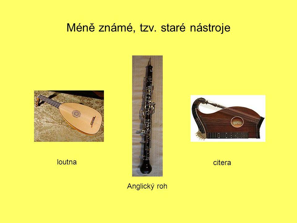 Méně známé, tzv. staré nástroje