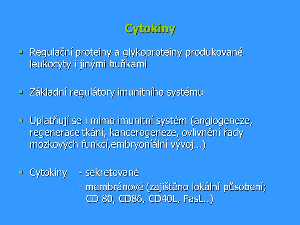 Cytokiny Regulační proteiny a glykoproteiny produkované leukocyty i jinými buňkami. Základní regulátory imunitního systému.