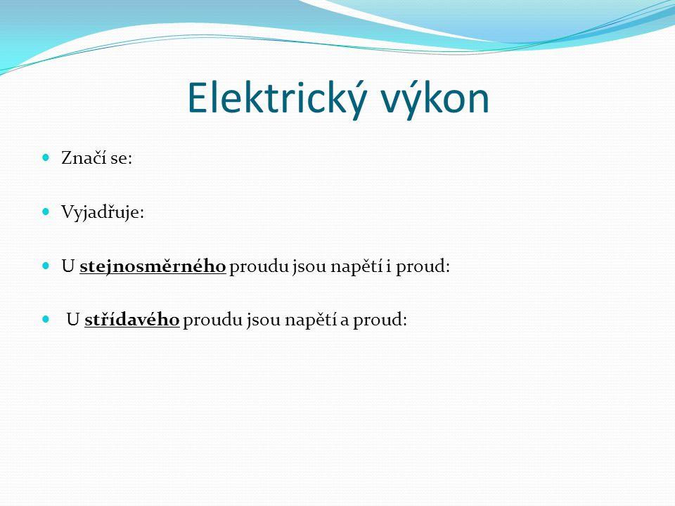 Elektrický výkon Značí se: Vyjadřuje: