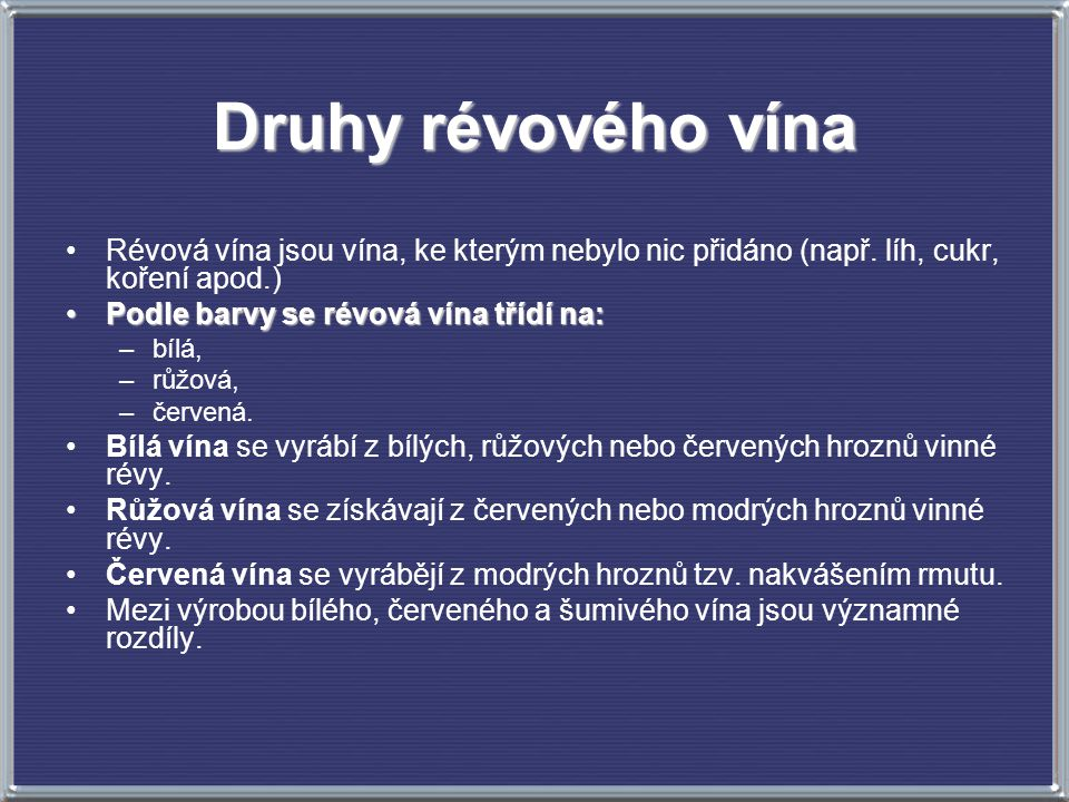 Druhy révového vína Révová vína jsou vína, ke kterým nebylo nic přidáno (např. líh, cukr, koření apod.)