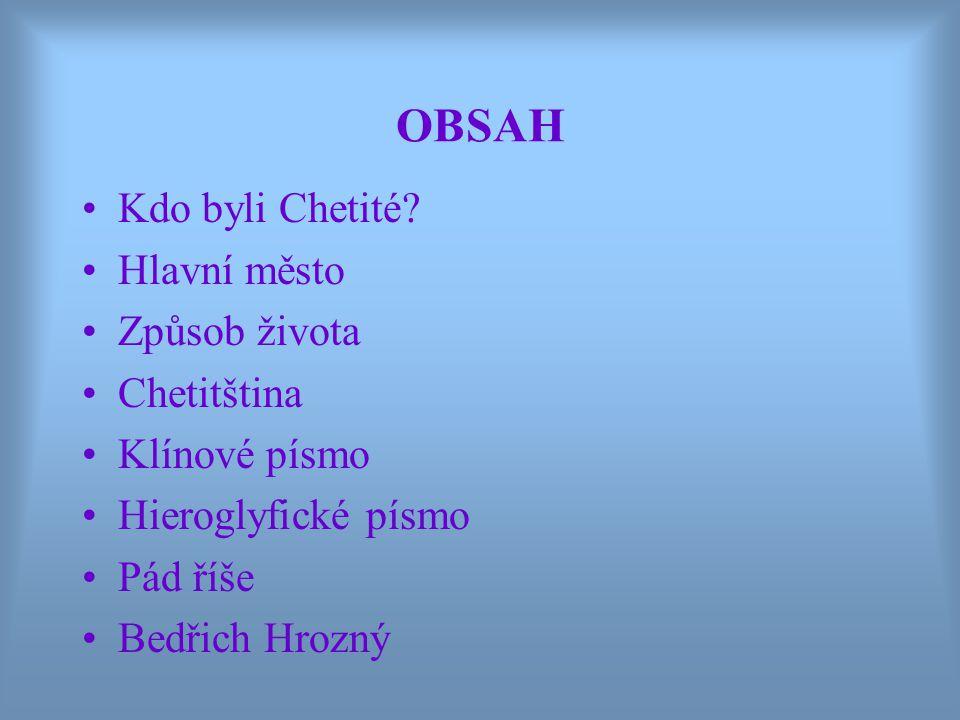 OBSAH Kdo byli Chetité Hlavní město Způsob života Chetitština
