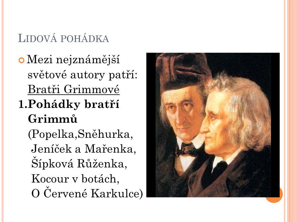 Lidová pohádka Mezi nejznámější. světové autory patří: Bratři Grimmové. 1.Pohádky bratří. Grimmů.