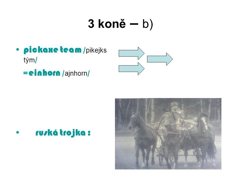 3 koně – b) pickaxe team /pikejks tým/ ruská trojka :