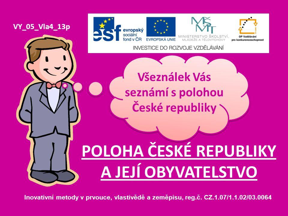 POLOHA ČESKÉ REPUBLIKY A JEJÍ OBYVATELSTVO