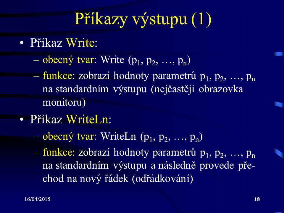Příkazy výstupu (1) Příkaz Write: Příkaz WriteLn: