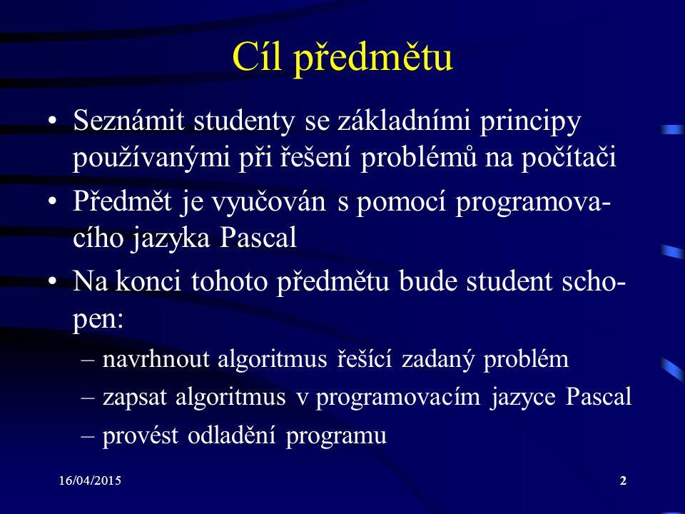 Cíl předmětu Seznámit studenty se základními principy používanými při řešení problémů na počítači.