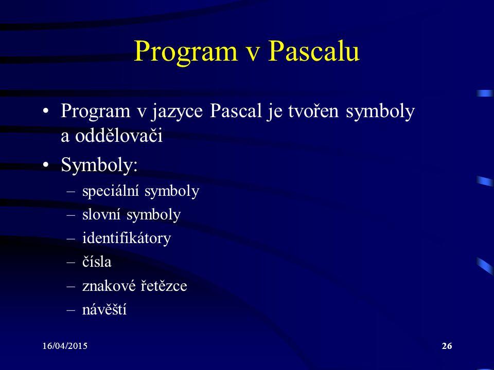 Program v Pascalu Program v jazyce Pascal je tvořen symboly a oddělovači. Symboly: speciální symboly.