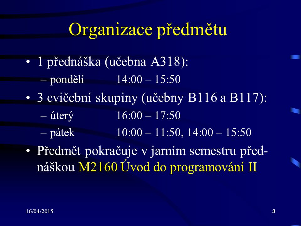 Organizace předmětu 1 přednáška (učebna A318):