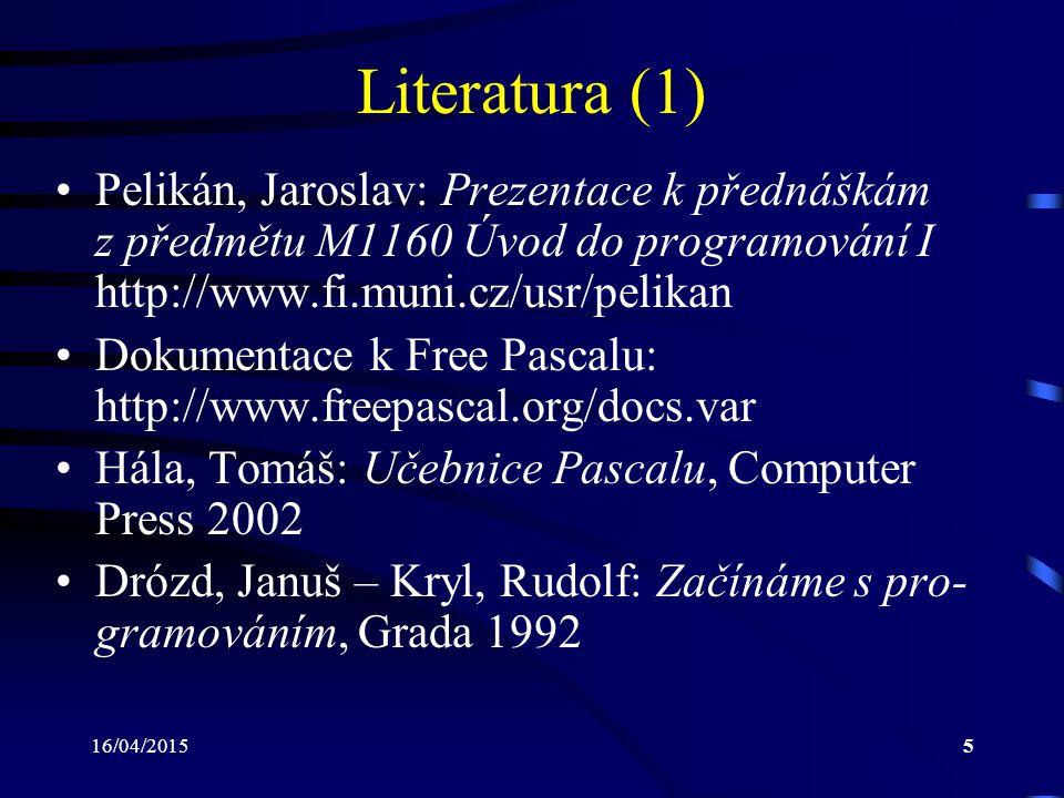 Literatura (1) Pelikán, Jaroslav: Prezentace k přednáškám z předmětu M1160 Úvod do programování I http://www.fi.muni.cz/usr/pelikan.