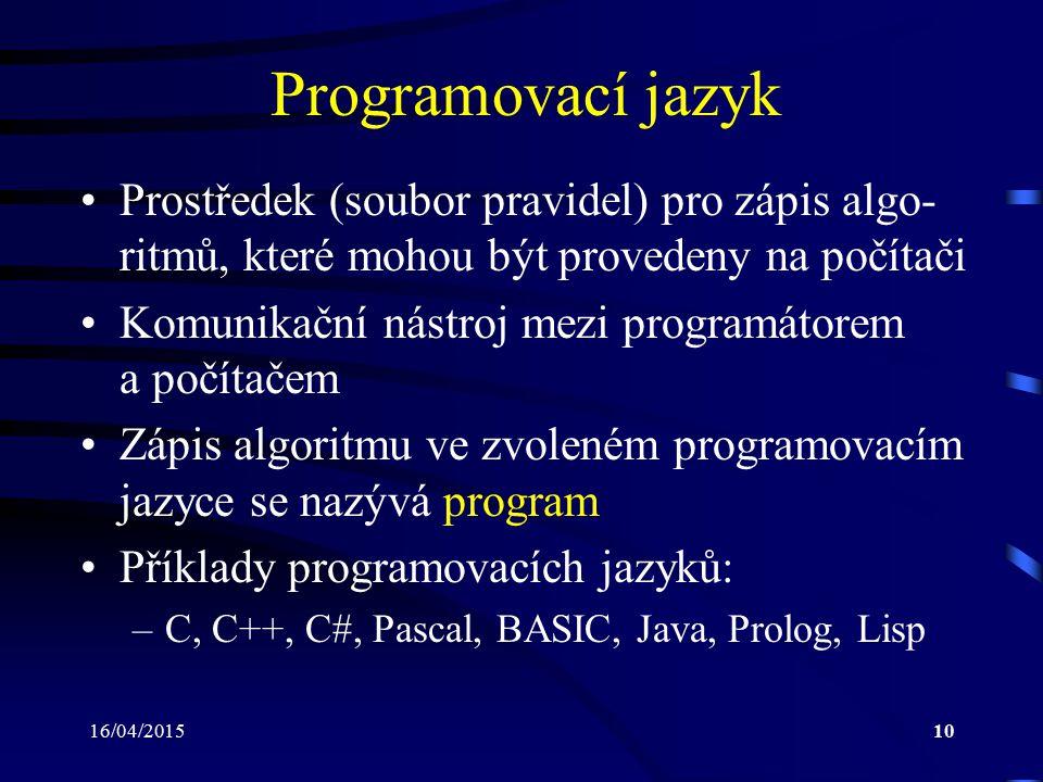 Programovací jazyk Prostředek (soubor pravidel) pro zápis algo-ritmů, které mohou být provedeny na počítači.