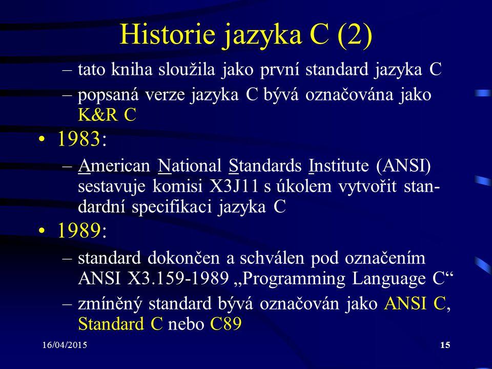 Historie jazyka C (2) tato kniha sloužila jako první standard jazyka C. popsaná verze jazyka C bývá označována jako K&R C.