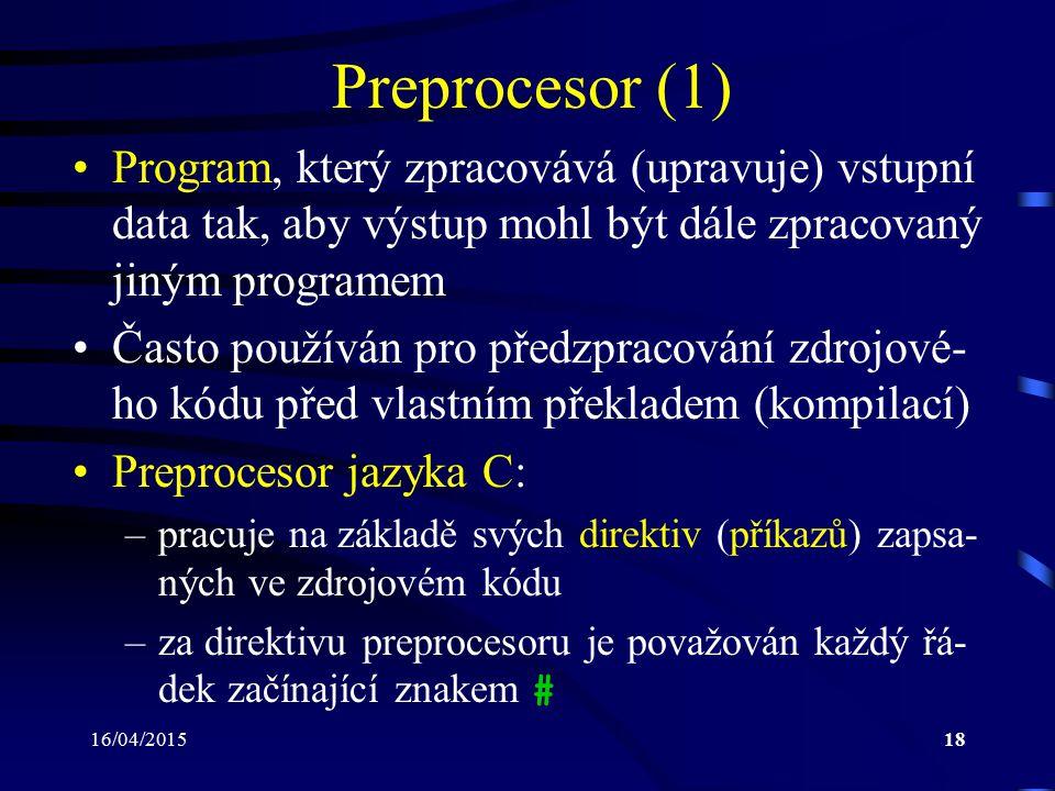 Preprocesor (1) Program, který zpracovává (upravuje) vstupní data tak, aby výstup mohl být dále zpracovaný jiným programem.