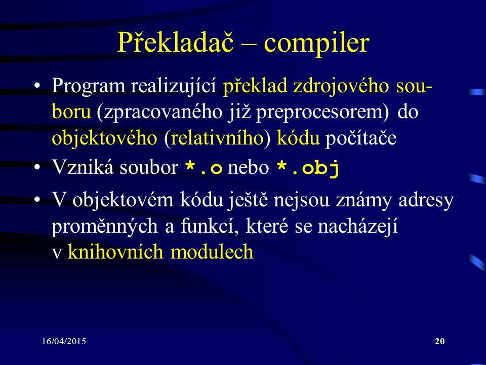 Překladač – compiler Program realizující překlad zdrojového sou-boru (zpracovaného již preprocesorem) do objektového (relativního) kódu počítače.