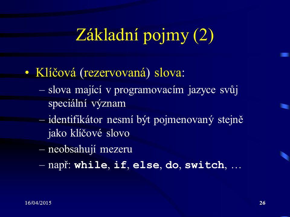 Základní pojmy (2) Klíčová (rezervovaná) slova: