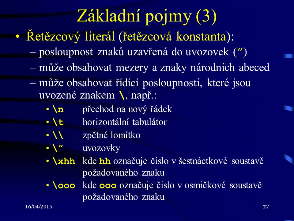 Základní pojmy (3) Řetězcový literál (řetězcová konstanta):