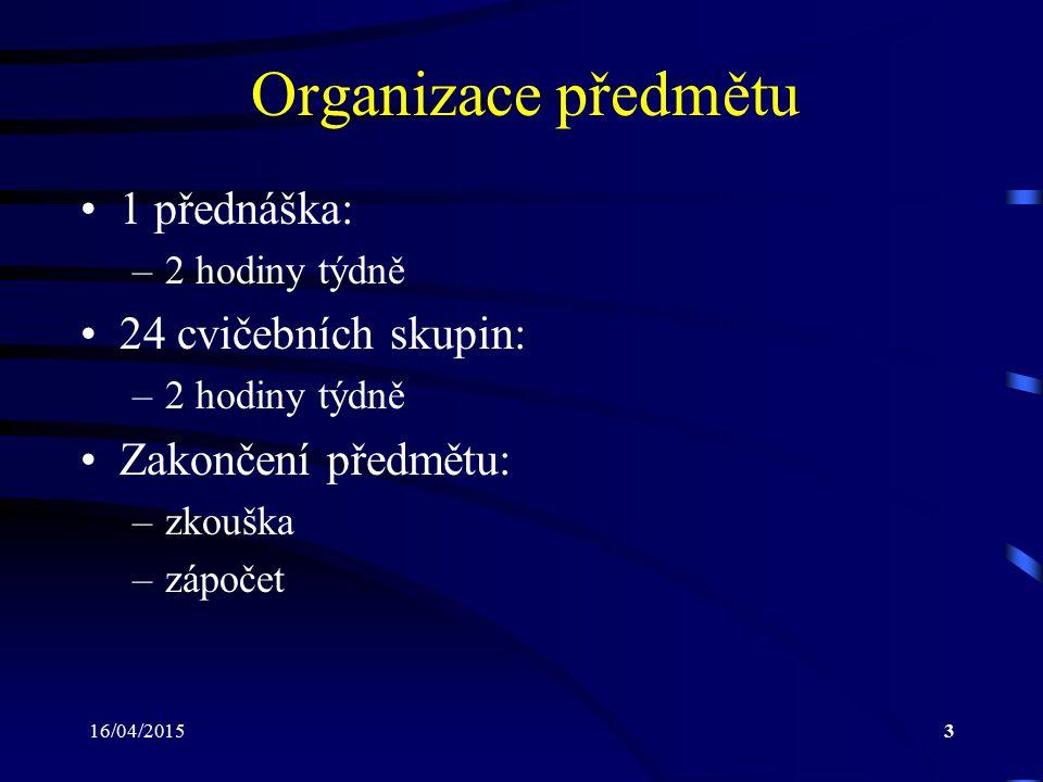 Organizace předmětu 1 přednáška: 24 cvičebních skupin: