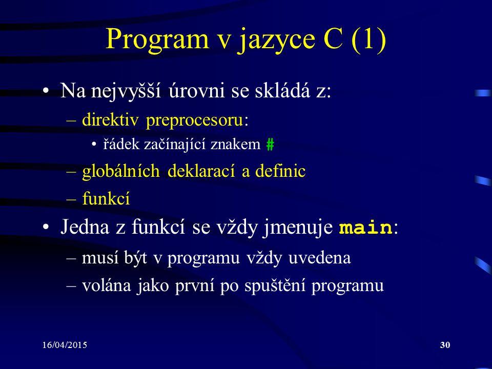 Program v jazyce C (1) Na nejvyšší úrovni se skládá z:
