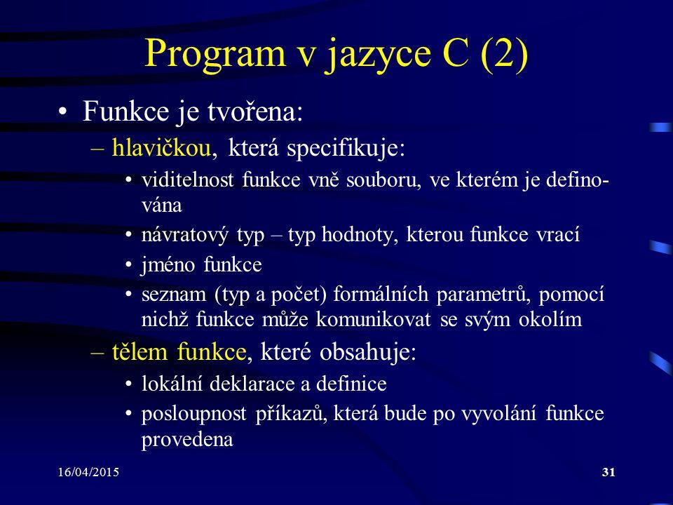 Program v jazyce C (2) Funkce je tvořena: