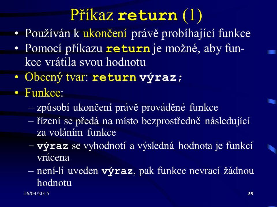 Příkaz return (1) Používán k ukončení právě probíhající funkce