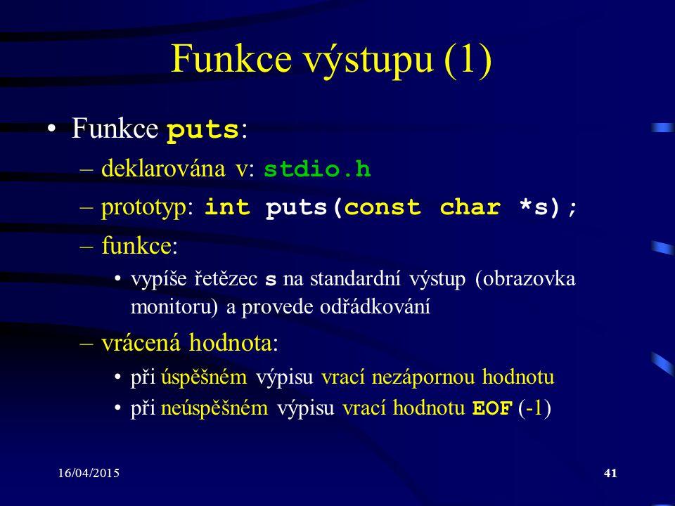 Funkce výstupu (1) Funkce puts: deklarována v: stdio.h