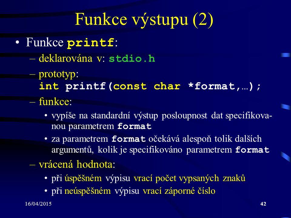 Funkce výstupu (2) Funkce printf: deklarována v: stdio.h